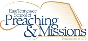 East Tennessee School of Preaching & Missions